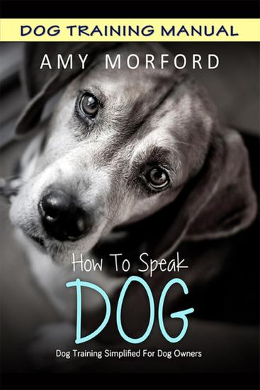 How to Speak Dog - Dog Training Simplified For Dog Owners - cover