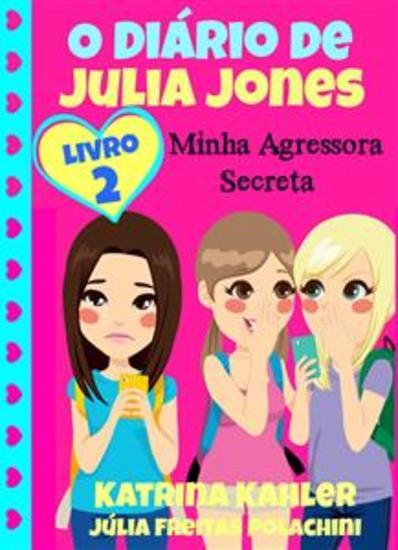 O Diário De Julia Jones 2 - Minha Agressora Secreta - cover