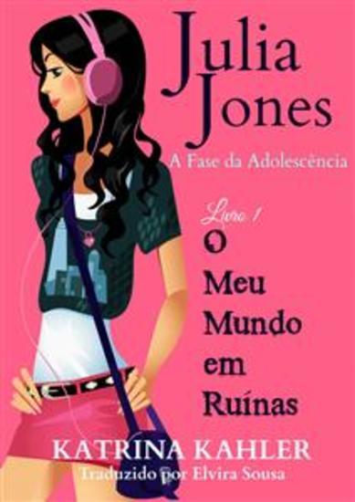 Julia Jones - A Fase Da Adolescência - Livro 1 - O Meu Mundo Em Ruínas - cover
