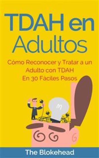 Tdah En Adultos Cómo Reconocer Y Tratar A Un Adulto Con Tdah En 30 Fáciles Pasos - cover