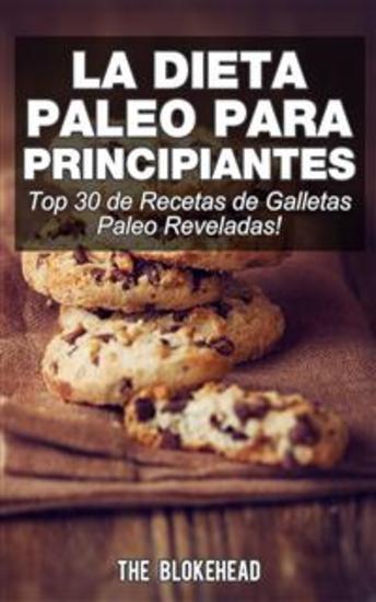 La Dieta Paleo Para Principiantes ¡top 30 De Recetas De Galletas Paleo Reveladas! - cover