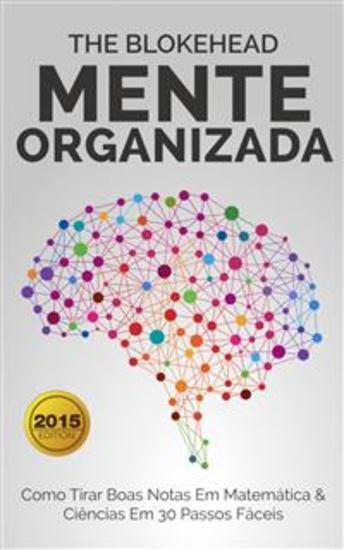 Mente Organizada - Como Tirar Boas Notas Em Matemática & Ciências Em 30 Passos Fáceis - cover