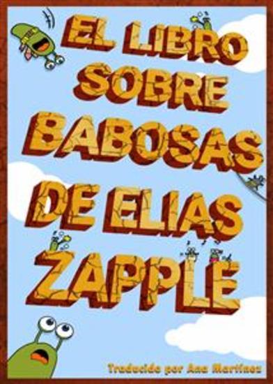 El Libro Sobre Babosas De Elias Zapple - cover