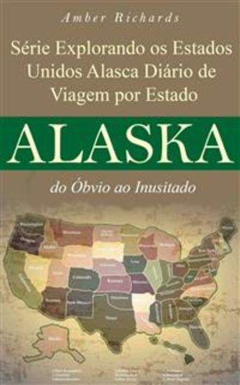 Série Explorando Os Estados Unidos Alasca - Diário De Viagem Por Estado: Do Óbvio Ao Inusitado - cover