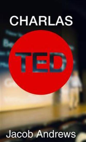 Charlas Ted: Aprenda Cómo Hablar En Público Y Presentar Para Llevar A Cabo Una Charla Ted Con Éxito - cover