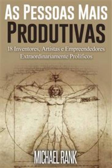 As Pessoas Mais Produtivas: 18 Inventores Artistas E Empreendedores Extraordinariamente Prolíficos - cover
