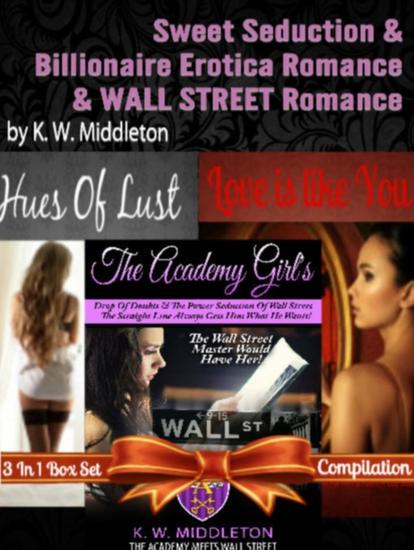 Sweet Seduction & Billionaire Erotica Romance & Wall Street Romance - 3 In 1 Box Set: The Academy Girl's Drop Of Doubt Vol 1 (The Wall Street Billionaire Saga) + Hues Of Lust Volume 1 (Lustful Holiday Moments Series) Love Is Like You (Poem A Day Love Poems Book) - cover