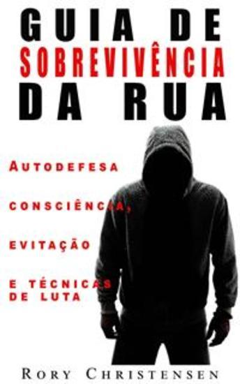 Guia De Sobrevivência Nas Ruas: Noções De Autodefesa Fuga E Técnicas De Combate - cover