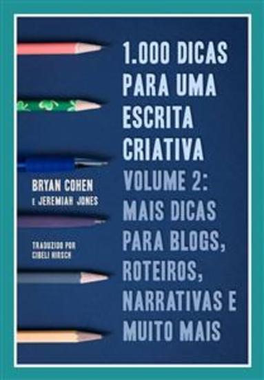 1000 Dicas Para Uma Escrita Criativa Volume 2: Mais Dicas Para Blogs Roteiros Narrativas E Muito Mais - cover