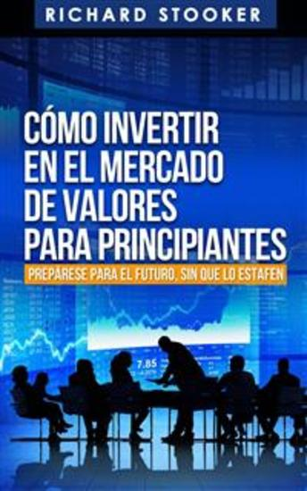 Cómo Invertir En El Mercado De Valores Para Principiantes - cover