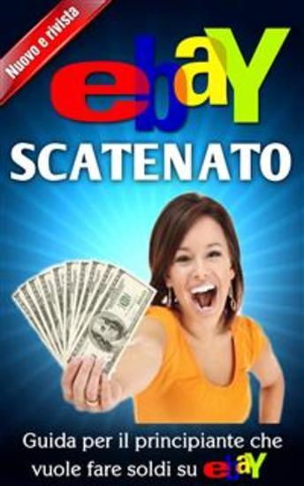 Ebay Scatenato Guida Per Il Principiante Che Vuole Fare Soldi Su Ebay - cover