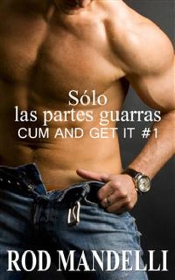 Sólo Las Partes Guarras: Cum And Get It #1 - cover