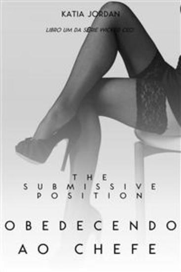 The Submissive Position – Obedecendo Ao Chefe (Livro Um Da Série Wicked Ceo) - cover