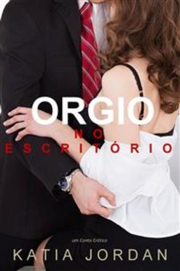 Orgia No Escritório - Um Conto Erótico - cover