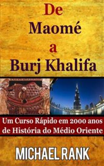De Maomé A Burj Khalifa: Um Curso Rápido Em 2000 Anos De História Do Médio Oriente - cover