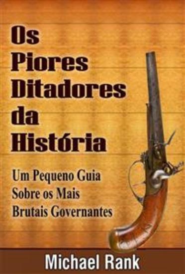 Os Piores Ditadores Da História: Um Pequeno Guia Sobre Os Mais Brutais Governantes - cover