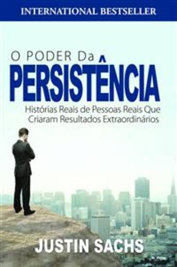 O Poder Da Persistência: Histórias Reais De Pessoas Reais Que Criaram Resultados Extraordinários - cover