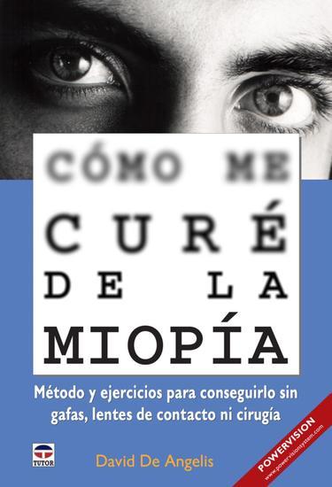 Cómo me curé de la miopía - Método y ejercicios para conseguirlo sin gafas lentes de contacto ni cirugía - cover