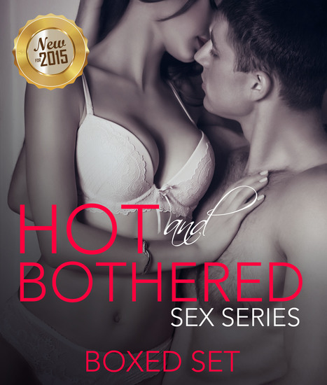 Hot And Bothered Sex Series - 3 Books In 1 Boxed Set - 2015 Erotica Romance Taboo Edition - cover