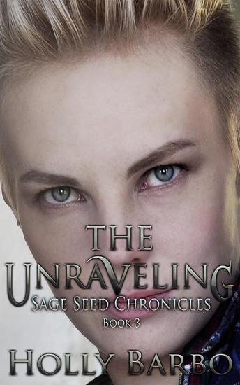 The Unraveling - The Sage Seed Chronicles #3 - cover