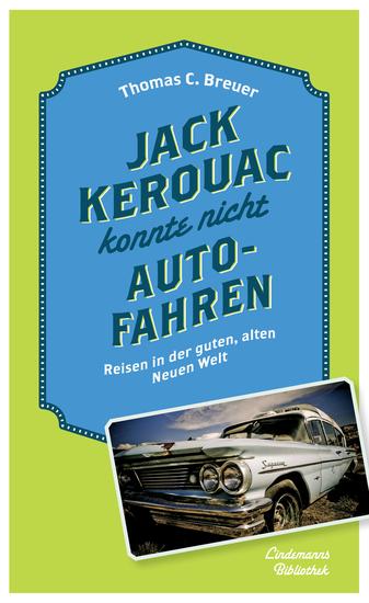 Jack Kerouac konnte nicht Auto fahren - Reisen in der guten  alten Neuen Welt - cover