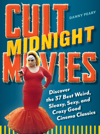 Cult Midnight Movies - Discover the 37 Best Weird Sleazy Sexy and Crazy Good Cinema Classics