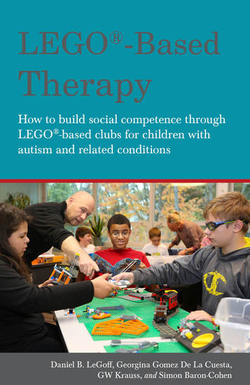 LEGO®-Based Therapy - How to build social competence through LEGO®-based Clubs for children with autism and related conditions - cover