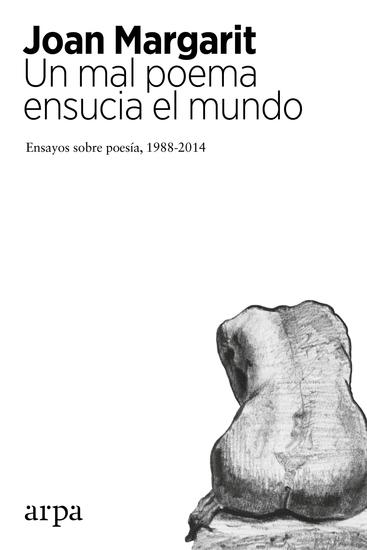 Un mal poema ensucia el mundo - Ensayos sobre poesía 1988-2014 - cover