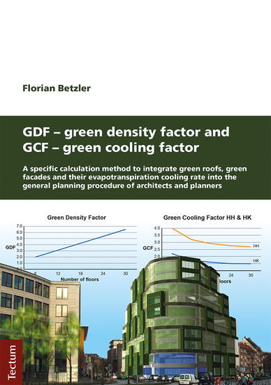 GDF - Green Density Factor and GCF - Green Cooling Factor - A specific calculation method to integrate green roofs green facades and their evapotranspiration cooling rate into the general planning procedure of architects and planners - cover