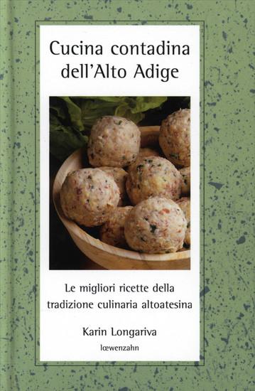 Cucina contadina dell'Alto Adige - Le migliori ricette della tradizione altoatesina - cover
