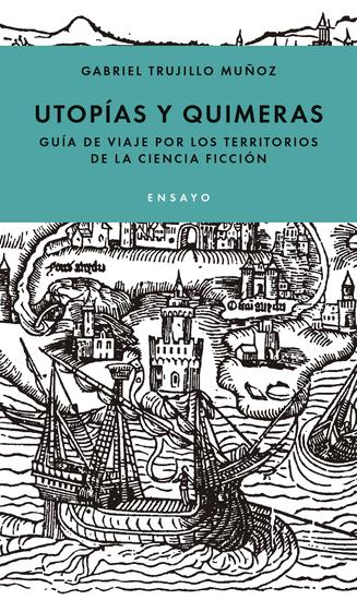 Utopías y quimeras - Un viaje por los territorios de la ciencia ficción - cover