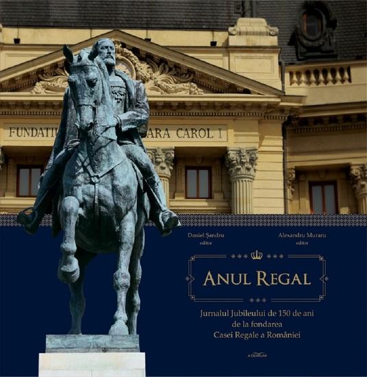 Anul Regal Jurnalul Jubileului de 150 de ani de la fondarea Casei Regale a României - cover