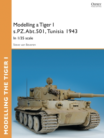 Modelling a Tiger I sPZAbt501 Tunisia 1943 - In 1 35 scale - cover