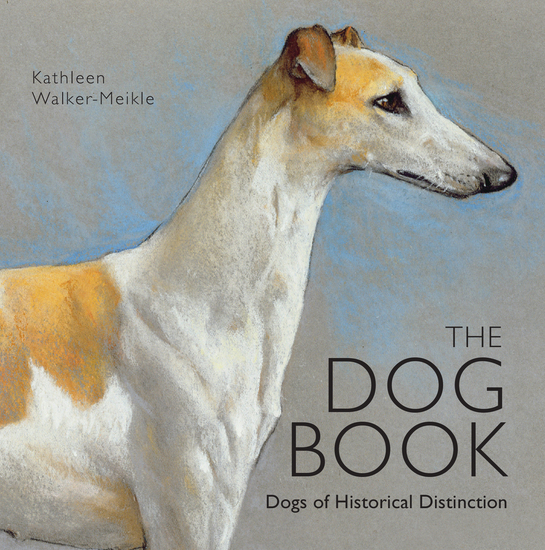 The Dog Book - Dogs of Historical Distinction - cover