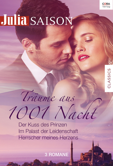 Julia Saison Träume aus 1001 Nacht Band 03 - Der Kuss des Prinzen Im Palast der Leidenschaft Herrscher meines Herzens - cover