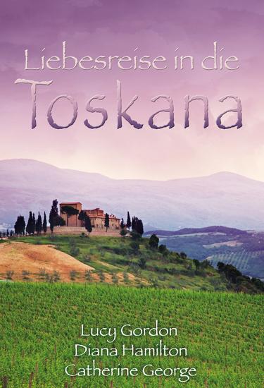 Liebesreise in die Toskana - Verzaubert in Florenz Verwechslungsspiel in der Toskana Eine italienische Hochzeit - cover