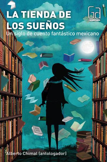 La tienda de los sueños - Un siglo de cuento fantástico mexicano - cover