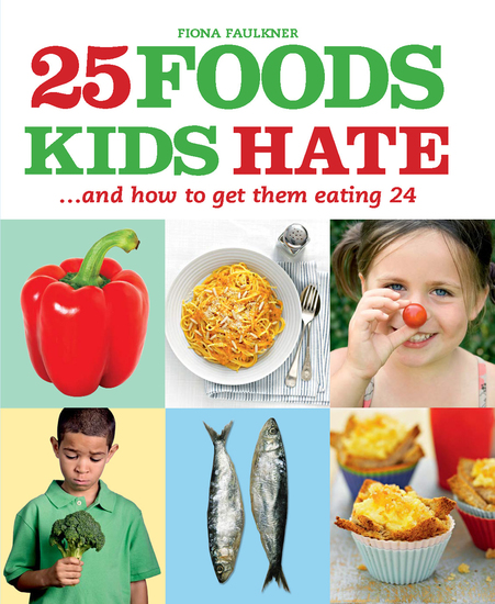25 Foods Kids Hate - and How to Get Them Eating 24 - cover