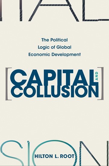 Capital and Collusion - The Political Logic of Global Economic Development - cover