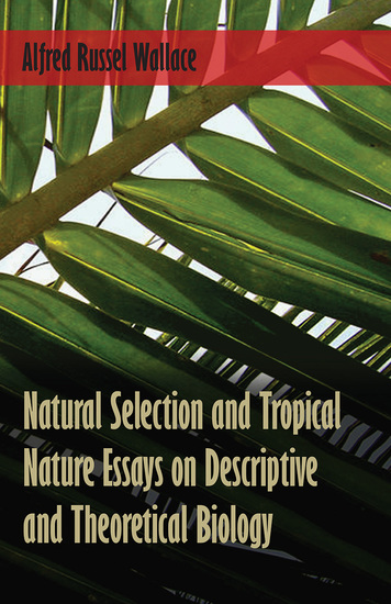 biology descriptive essay natural nature selection theoretical tropical Read natural selection and tropical nature essays on descriptive and theoretical biology by alfred russel wallace by alfred russel wallace for free with a 30 day free trial read ebook on the web, ipad, iphone and android.