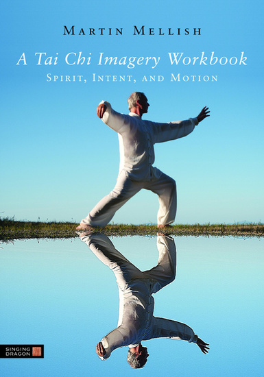 A Tai Chi Imagery Workbook - Spirit Intent and Motion - cover
