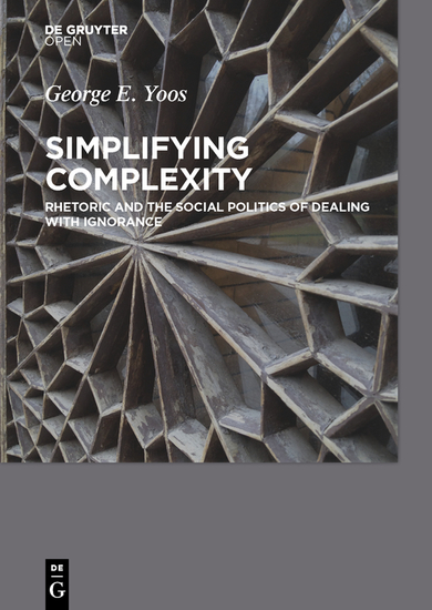 Simplifying Complexity - Rhetoric and the Social Politics of Dealing with Ignorance - cover