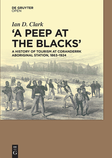 A Peep at the Blacks' - A History of Tourism at Coranderrk Aboriginal Station 1863-1924 - cover