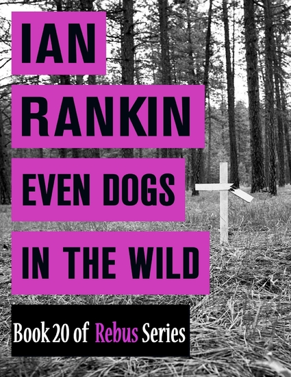 Even Dogs In the Wild (Book 20 of Rebus Series) - cover