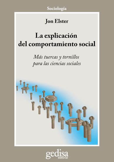 La explicación del comportamiento social - Más tuercas y tornillos para las ciencias sociales - cover