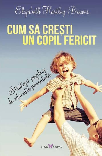 Cum să crești un copil fericit Strategii pozitive de educație parentală - cover