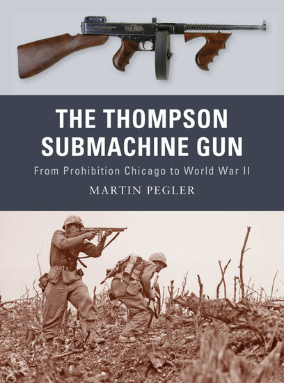 The Thompson Submachine Gun - From Prohibition Chicago to World War II - cover