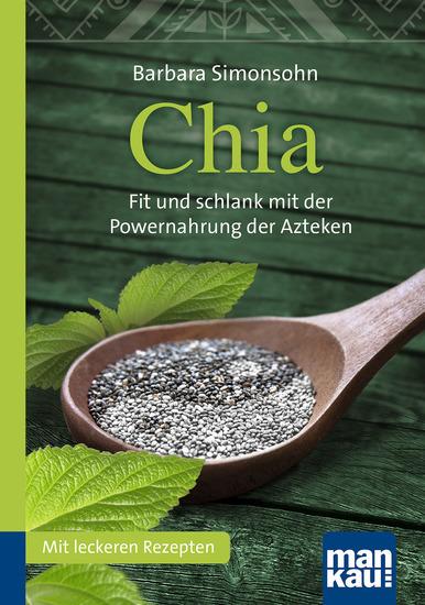 Chia Kompakt-Ratgeber - Fit und schlank mit der Powernahrung der Azteken Mit leckeren Rezepten - cover