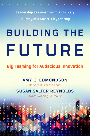 Building the Future - Big Teaming for Audacious Innovation - cover