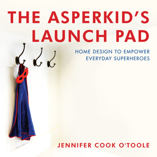 The Asperkid's Launch Pad - Home Design to Empower Everyday Superheroes - cover